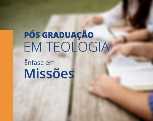 Pós graduação em teologia com ênfase em Missões
